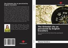 Bookcover of The Oriental city as perceived by English travellers