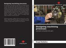 Bookcover of Designing machining processes
