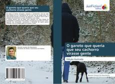 Bookcover of O garoto que queria que seu cachorro virasse gente