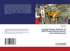 Bookcover of Energy-Exergy Analysis of SOFC based hybrid power and cooling cycle