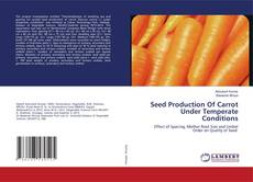 Bookcover of Seed Production Of Carrot Under Temperate Conditions