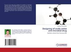 Copertina di Designing of orally active anti-microbial drug