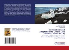 Bookcover of Vulnerability and Adaptability to Glacier Lake Outburst Flood (GLOF)