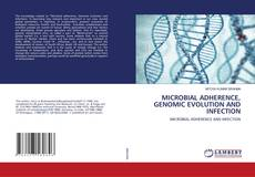 Bookcover of MICROBIAL ADHERENCE, GENOMIC EVOLUTION AND INFECTION