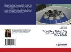 Bookcover of Versatility of Platelet Rich Fibrin in Restoration of Bony Defects