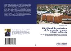Bookcover of UNHCR and the protection of Cameroonian refugee children in Nigeria