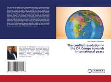 Bookcover of The conflict resolution in the DR Congo towards International peace