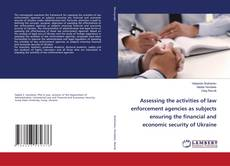 Bookcover of Assessing the activities of law enforcement agencies as subjects ensuring the financial and economic security of Ukraine