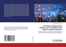 Bookcover of A Study of Regulatory Effects on Traditional and New Financial Systems