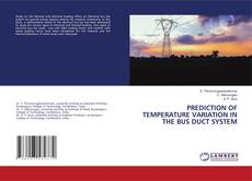 Bookcover of PREDICTION OF TEMPERATURE VARIATION IN THE BUS DUCT SYSTEM