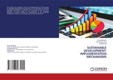 Bookcover of SUSTAINABLE DEVELOPMENT: IMPLEMENTATION MECHANISMS
