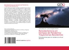 Bookcover of Re(side/lie)ncia en tiempos de Pandemia: Trayectorias Residentes