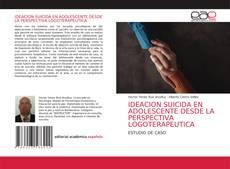 Bookcover of IDEACION SUICIDA EN ADOLESCENTE DESDE LA PERSPECTIVA LOGOTERAPEUTICA