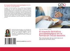 Обложка El trayecto formativo psicopedagógico en la formación inicial docente.
