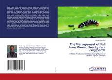 Bookcover of The Management of Fall Army Worm, Spodoptera Frugiperda