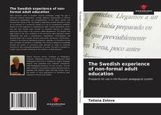Bookcover of The Swedish experience of non-formal adult education