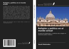 Bookcover of Religión y política en el mundo actual