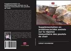Bookcover of Supplémentation en protéines/acides aminés sur la réponse immunitaire des poulets de chair