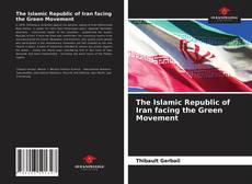 Couverture de The Islamic Republic of Iran facing the Green Movement