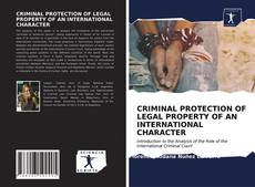 Bookcover of CRIMINAL PROTECTION OF LEGAL PROPERTY OF AN INTERNATIONAL CHARACTER