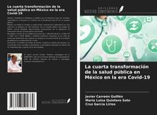 La cuarta transformación de la salud pública en México en la era Covid-19 kitap kapağı