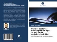 Bookcover of Wavelet-basierte Bildkomprimierungs- techniken für medizinische Bilder