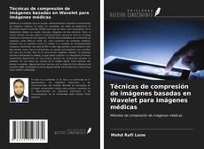 Portada del libro de Técnicas de compresión de imágenes basadas en Wavelet para imágenes médicas