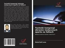 Bookcover of Techniki kompresji obrazów medycznych oparte na falkach