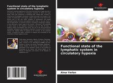 Copertina di Functional state of the lymphatic system in circulatory hypoxia