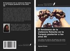 Bookcover of El fenómeno de la violencia flotante en la Turquía posterior a los años 90