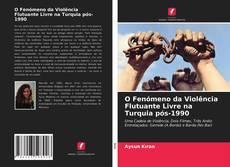 Borítókép a  O Fenómeno da Violência Flutuante Livre na Turquia pós-1990 - hoz