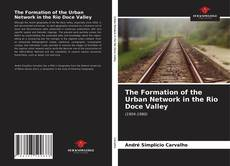 Bookcover of The Formation of the Urban Network in the Rio Doce Valley