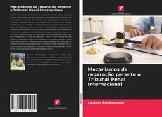 Обложка Mecanismos de reparação perante o Tribunal Penal Internacional