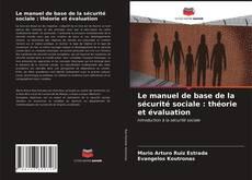 Portada del libro de Le manuel de base de la sécurité sociale : théorie et évaluation