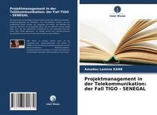Copertina di Projektmanagement in der Telekommunikation: der Fall TIGO - SENEGAL