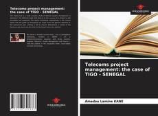 Bookcover of Telecoms project management: the case of TIGO - SENEGAL