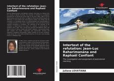 Bookcover of Intertext of the refutation: Jean-Luc Raharimanana and Raphaël Confiant