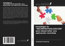 """Portada del libro de Investigar la """"RECONTEXTUALIZACIÓN"""" para desarrollar una aplicación reciclada"""