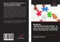 """Portada del libro de Badanie """"REONTEKSTUALIZACJI"""" w celu opracowania aplikacji wykorzystującej recykling"""