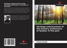 Heritage enhancement of the forestry professions of Quebec in the past kitap kapağı