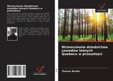 Wzmocnienie dziedzictwa zawodów leśnych Quebecu w przeszłości kitap kapağı