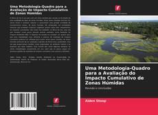 Bookcover of Uma Metodologia-Quadro para a Avaliação do Impacto Cumulativo de Zonas Húmidas