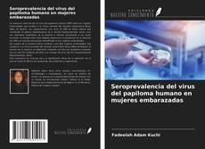 Couverture de Seroprevalencia del virus del papiloma humano en mujeres embarazadas