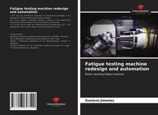 Buchcover von Fatigue testing machine redesign and automation