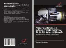 Portada del libro de Przeprojektowanie i automatyzacja maszyny do badań zmęczeniowych