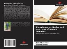 Bookcover of Knowledge, attitudes and practices of female condoms
