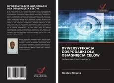 Portada del libro de DYWERSYFIKACJA GOSPODARKI DLA OSIĄGNIĘCIA CELÓW