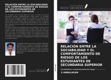 Bookcover of RELACIÓN ENTRE LA SOCIABILIDAD Y EL COMPORTAMIENTO DE RIESGO DE LOS ESTUDIANTES DE SECUNDARIA SUPERIOR