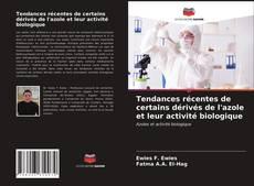 Borítókép a  Tendances récentes de certains dérivés de l'azole et leur activité biologique - hoz