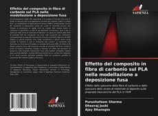 Обложка Effetto del composito in fibra di carbonio sul PLA nella modellazione a deposizione fusa
